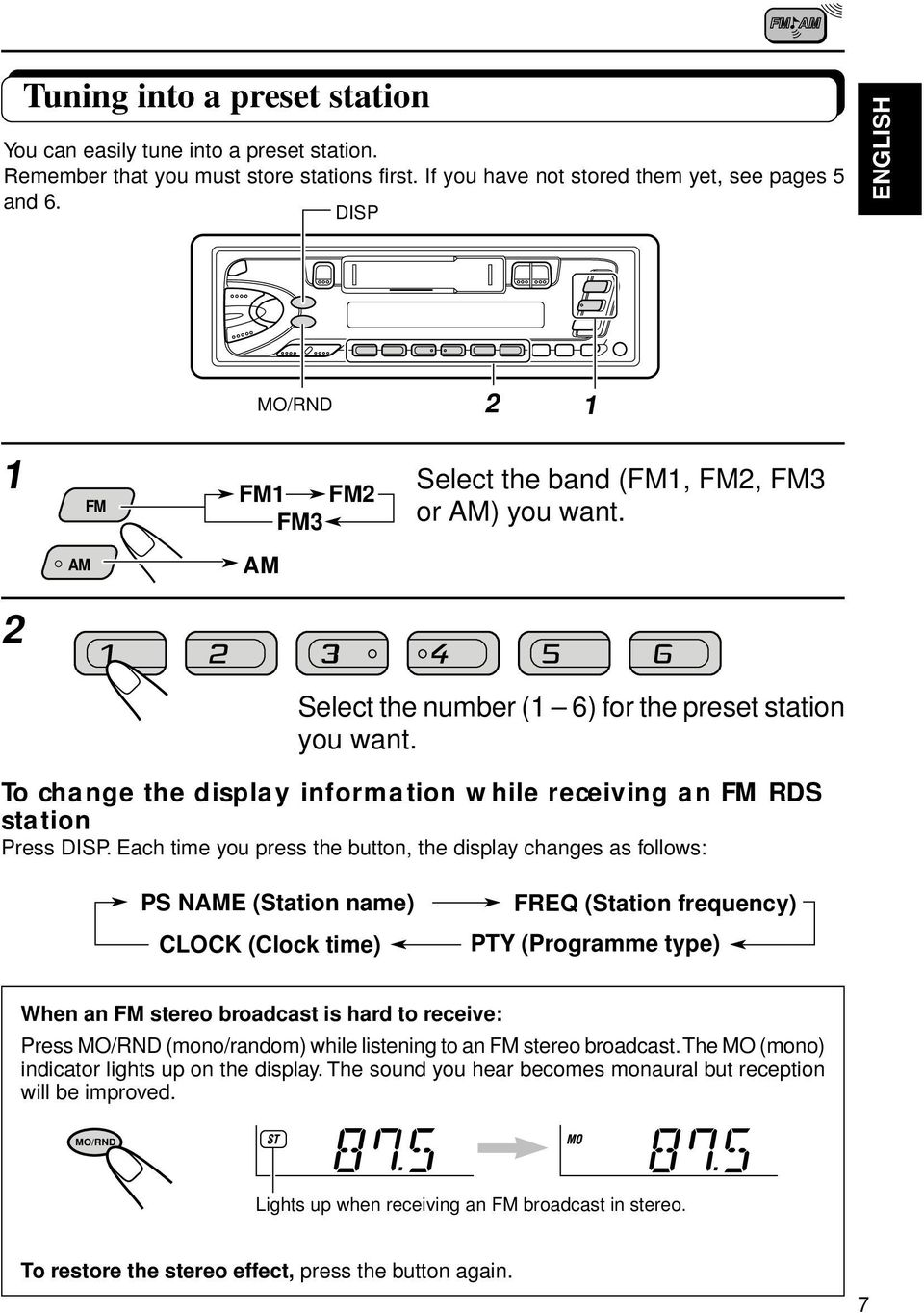 To change the display information while receiving an FM RDS station Press DISP.