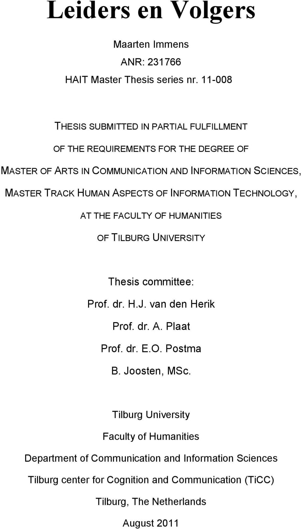 TRACK HUMAN ASPECTS OF INFORMATION TECHNOLOGY, AT THE FACULTY OF HUMANITIES OF TILBURG UNIVERSITY Thesis committee: Prof. dr. H.J. van den Herik Prof. dr. A. Plaat Prof.
