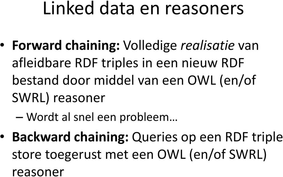 OWL (en/of SWRL) reasoner Wordt al snel een probleem Backward