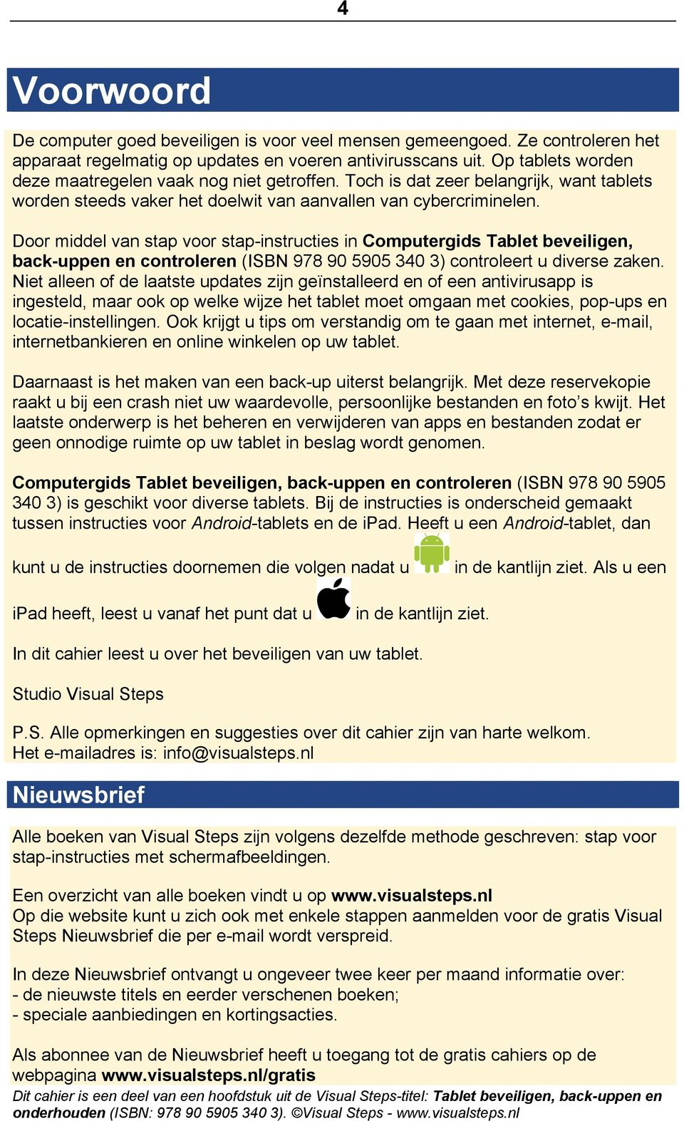 Door middel van stap voor stap-instructies in Computergids Tablet beveiligen, back-uppen en controleren (ISBN 978 90 5905 340 3) controleert u diverse zaken.