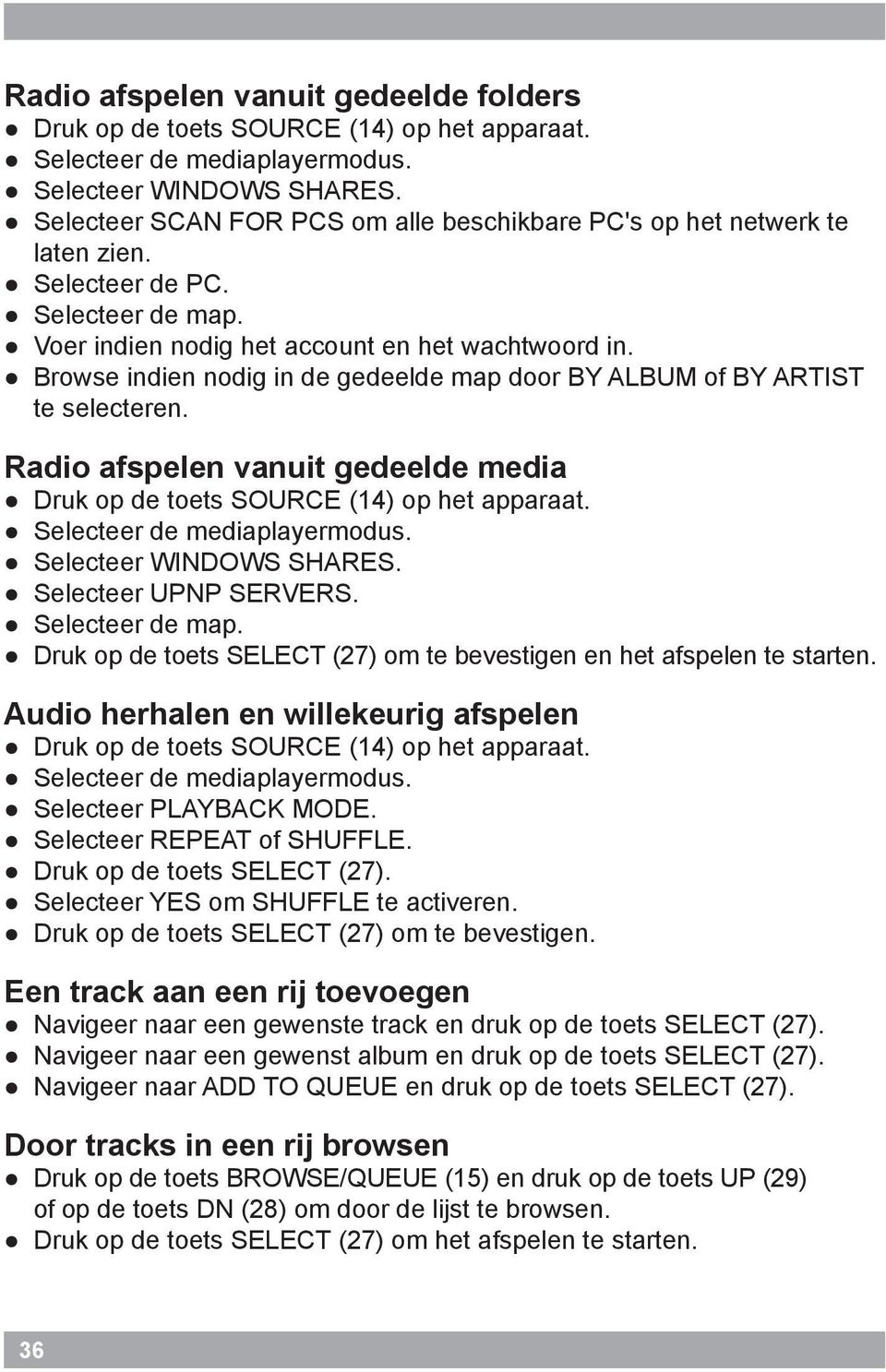 Browse indien nodig in de gedeelde map door BY ALBUM of BY ARTIST te selecteren. Radio afspelen vanuit gedeelde media Druk op de toets SOURCE (14) op het apparaat. Selecteer de mediaplayermodus.