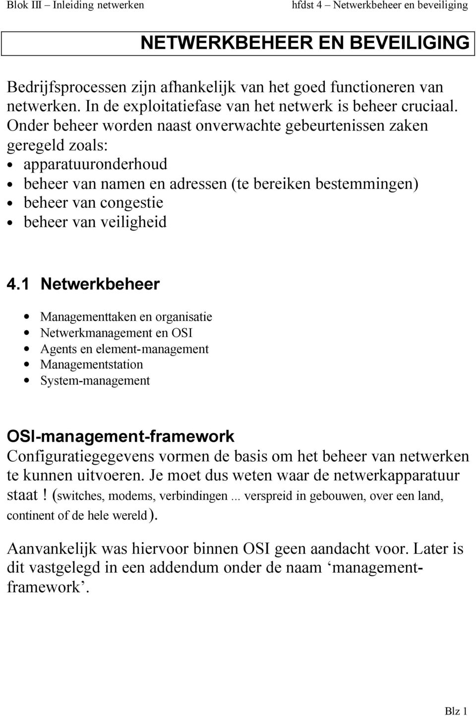 1 Netwerkbeheer Managementtaken en organisatie Netwerkmanagement en OSI Agents en element-management Managementstation System-management OSI-management-framework Configuratiegegevens vormen de basis
