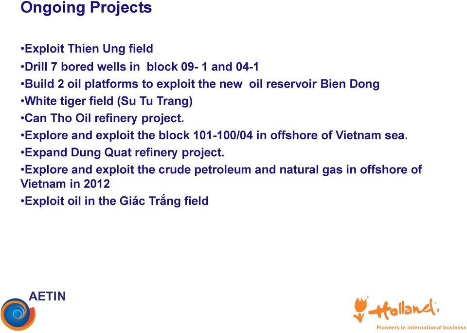 Explore and exploit the block 101-100/04 in offshore of Vietnam sea. Expand Dung Quat refinery project.
