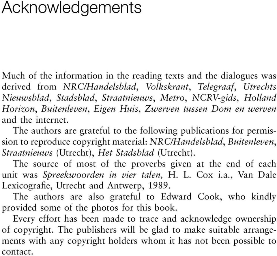 The authors are grateful to the following publications for permission to reproduce copyright material: NRC/Handelsblad, Buitenleven, Straatnieuws (Utrecht), Het Stadsblad (Utrecht).
