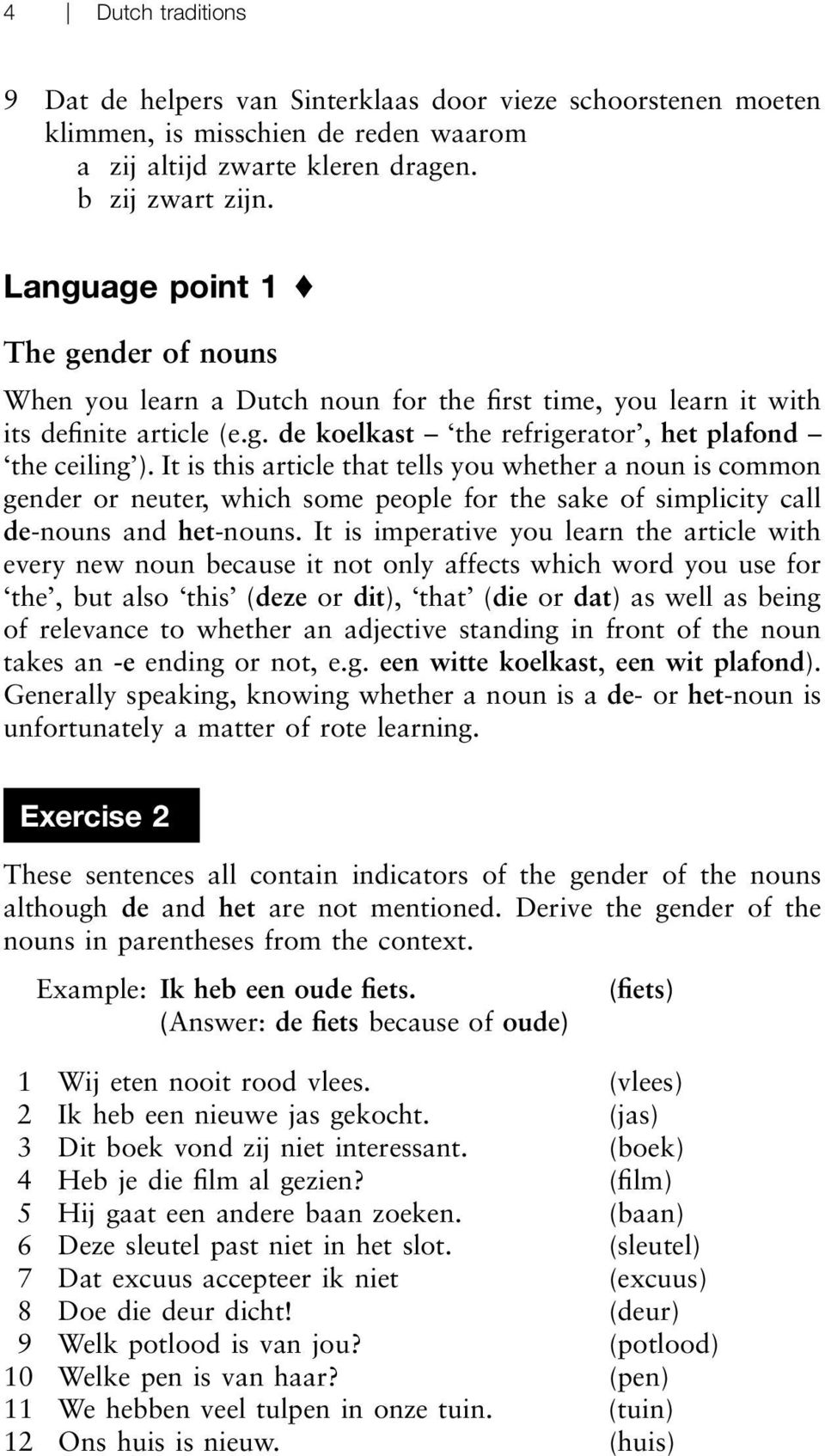 It is this article that tells you whether a noun is common gender or neuter, which some people for the sake of simplicity call de-nouns and het-nouns.