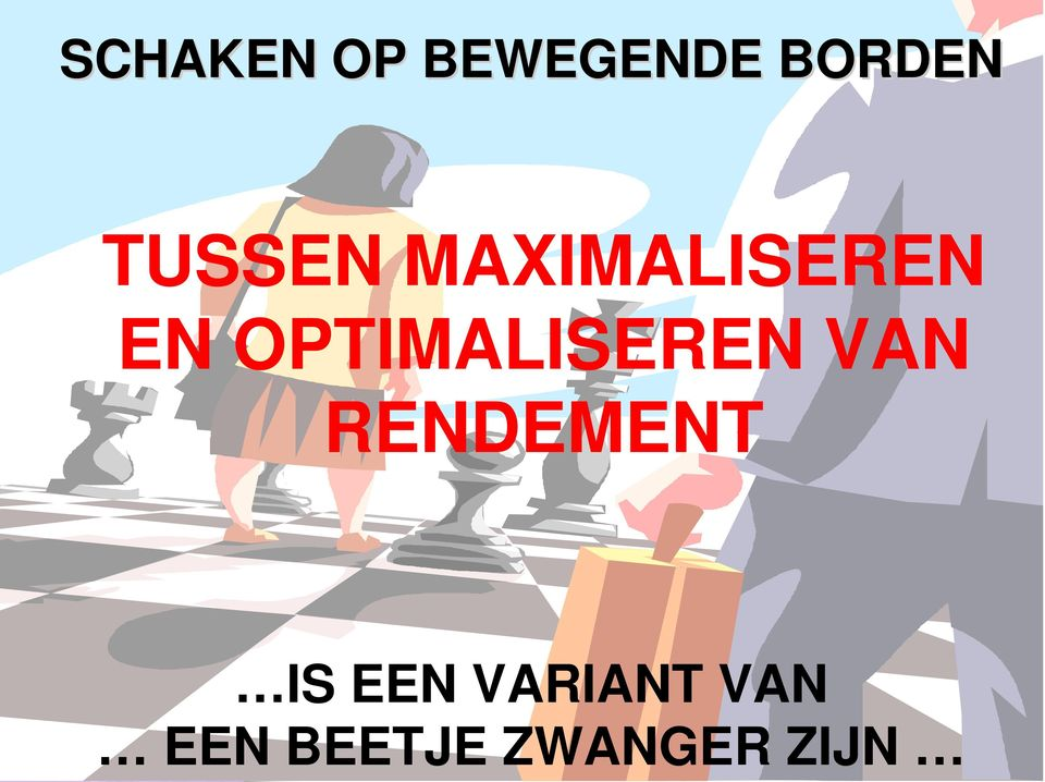 OPTIMALISEREN VAN RENDEMENT IS