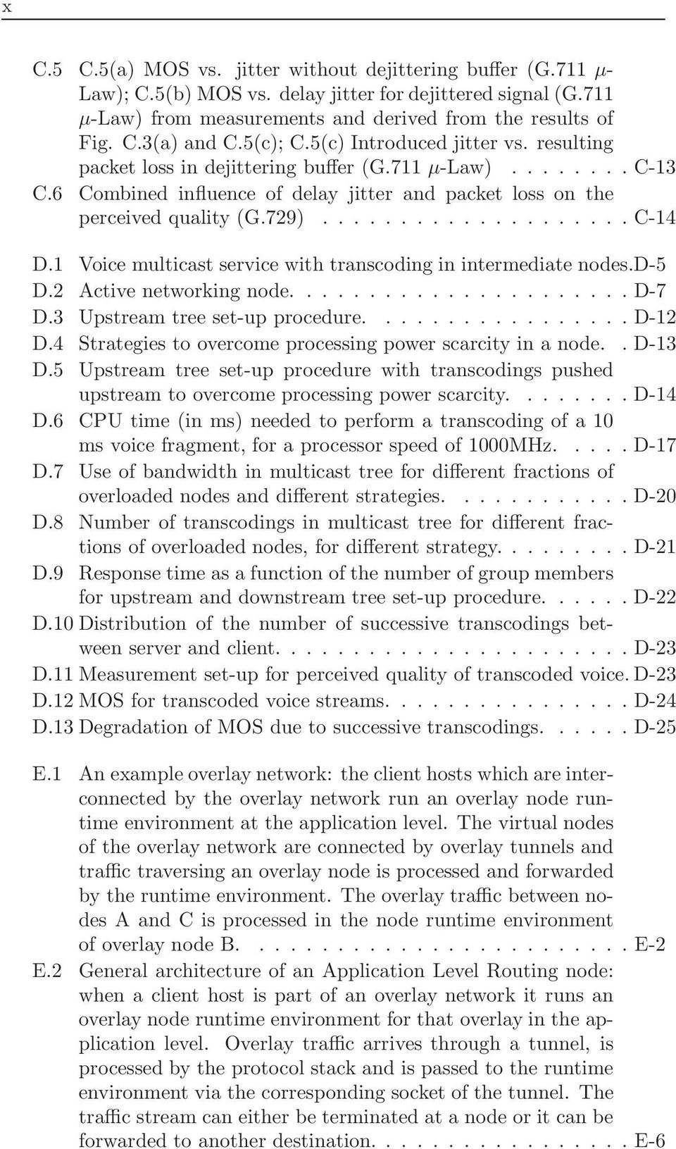 1 Voice multicast service with transcoding in intermediate nodes.d-5 D.2 Active networking node...................... D-7 D.3 Upstream tree set-up procedure................. D-12 D.