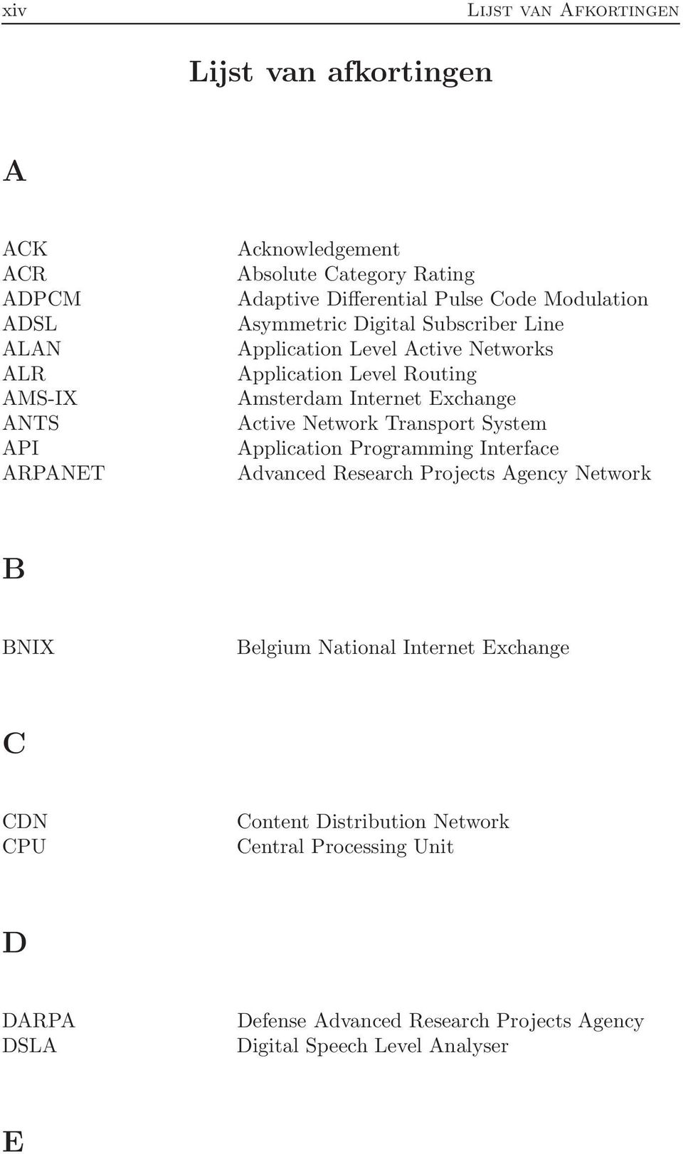 Exchange Active Network Transport System Application Programming Interface Advanced Research Projects Agency Network B BNIX Belgium National Internet