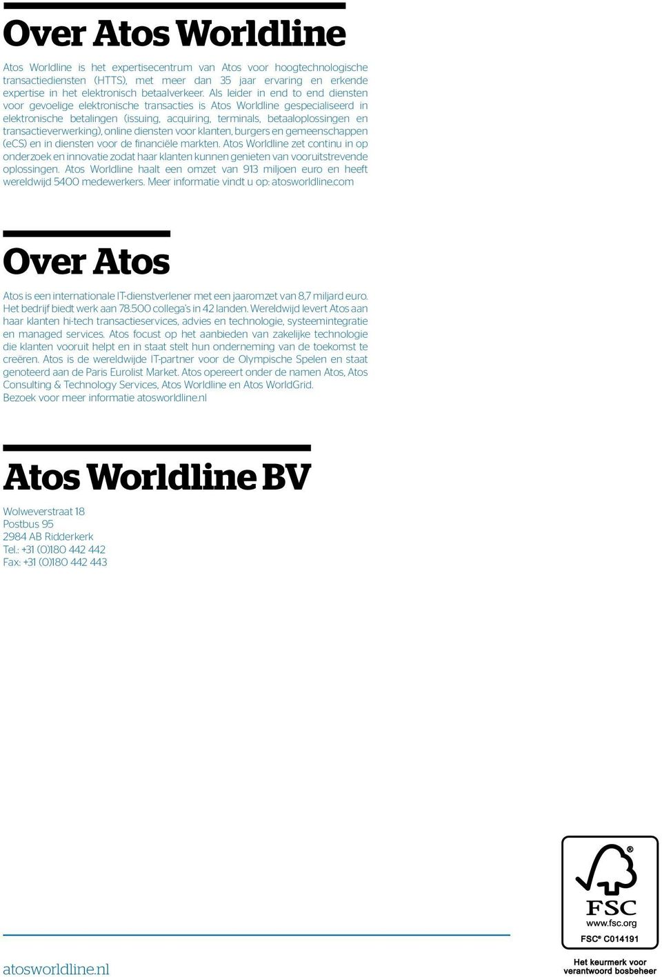 Als leider in end to end diensten voor gevoelige elektronische transacties is Atos Worldline gespecialiseerd in elektronische betalingen (issuing, acquiring, terminals, betaaloplossingen en