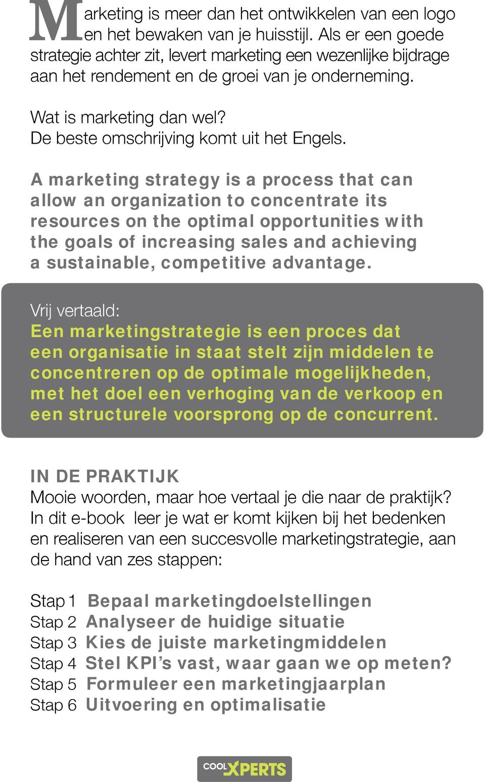 A marketing strategy is a process that can allow an organization to concentrate its resources on the optimal opportunities with the goals of increasing sales and achieving a sustainable, competitive
