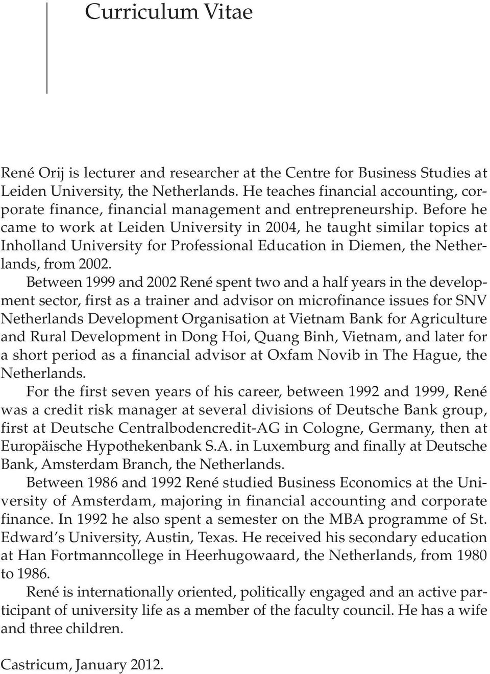 Before he came to work at Leiden University in 2004, he taught similar topics at Inholland University for Professional Education in Diemen, the Netherlands, from 2002.