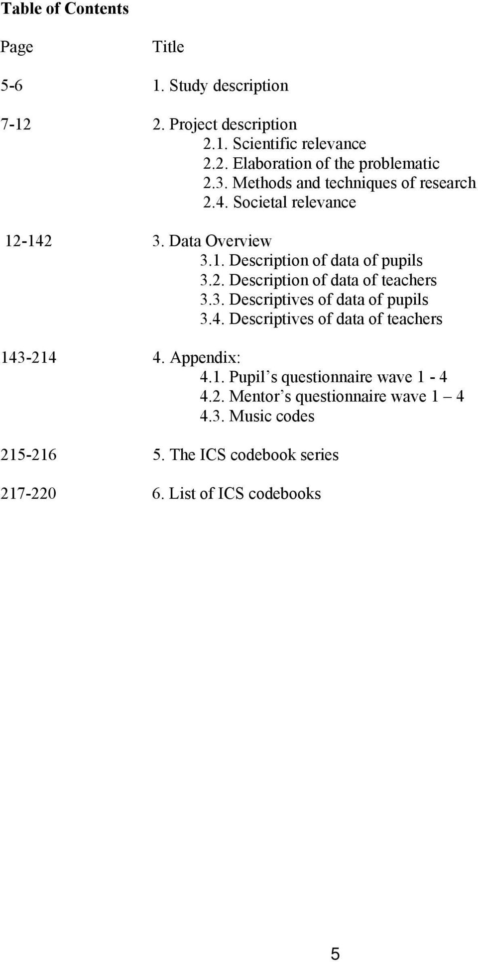 3. Descriptives of data of pupils 3.4. Descriptives of data of teachers 143-214 4. Appendix: 4.1. Pupil s questionnaire wave 1-4 4.2. Mentor s questionnaire wave 1 4 4.