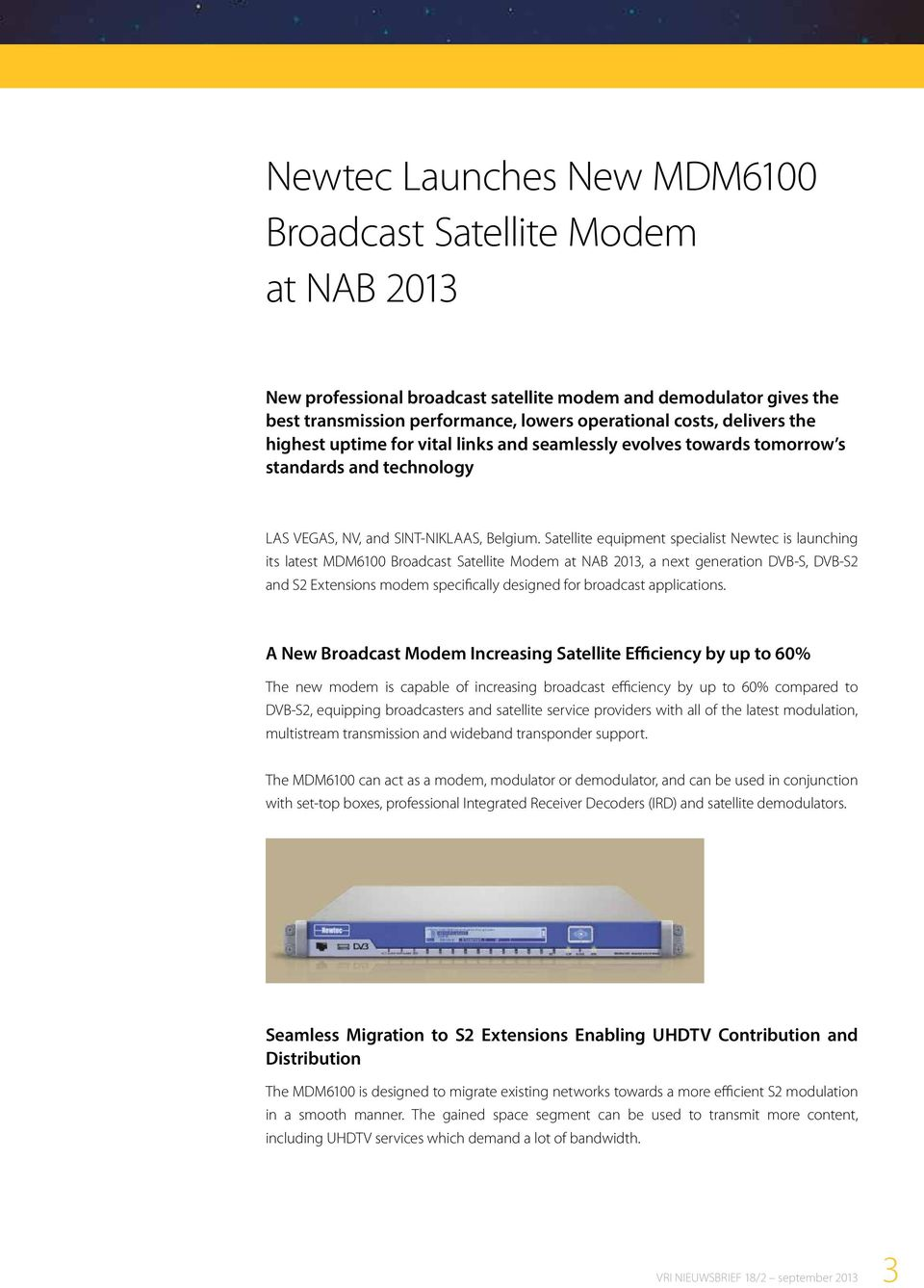 Satellite equipment specialist Newtec is launching its latest MDM6100 Broadcast Satellite Modem at NAB 2013, a next generation DVB-S, DVB-S2 and S2 Extensions modem specifically designed for