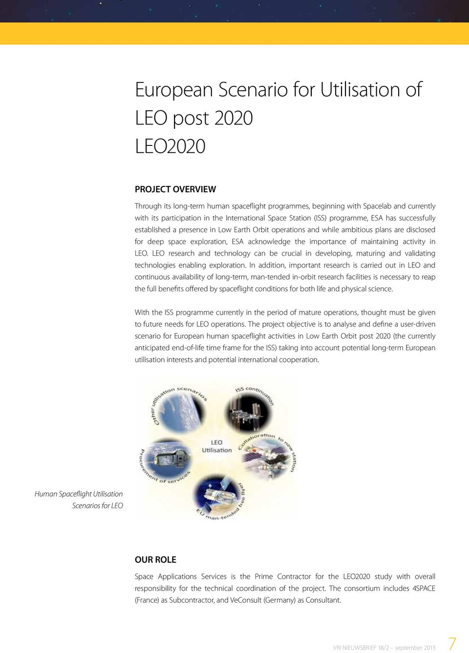 acknowledge the importance of maintaining activity in LEO. LEO research and technology can be crucial in developing, maturing and validating technologies enabling exploration.