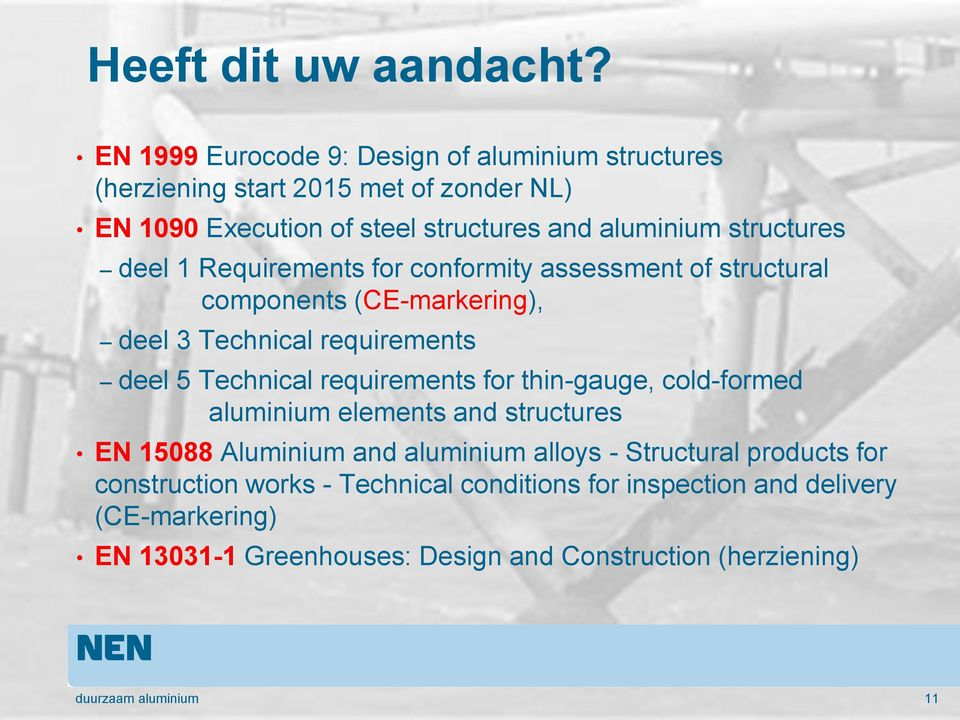 deel 1 Requirements for conformity assessment of structural components (CE-markering), deel 3 Technical requirements deel 5 Technical requirements for