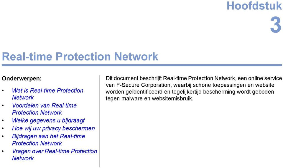 Real-time Protection Network Dit document beschrijft Real-time Protection Network, een online service van F-Secure Corporation,
