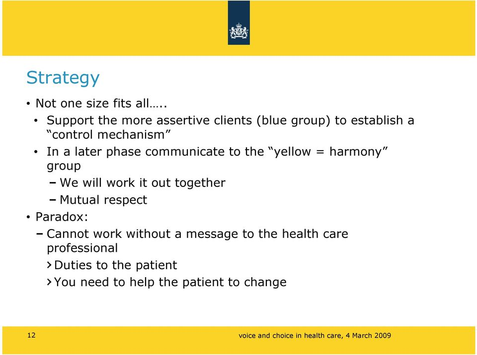 communicate to the yellow = harmony group Paradox: We will work it out together Mutual respect