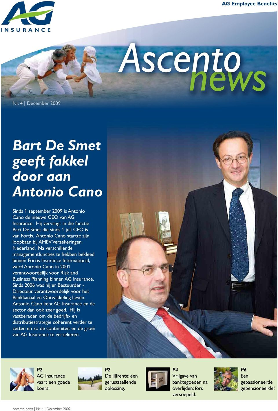 Na verschillende managementfuncties te hebben bekleed binnen Fortis Insurance International, werd Antonio Cano in 2001 verantwoordelijk voor Risk and Business Planning binnen AG Insurance.