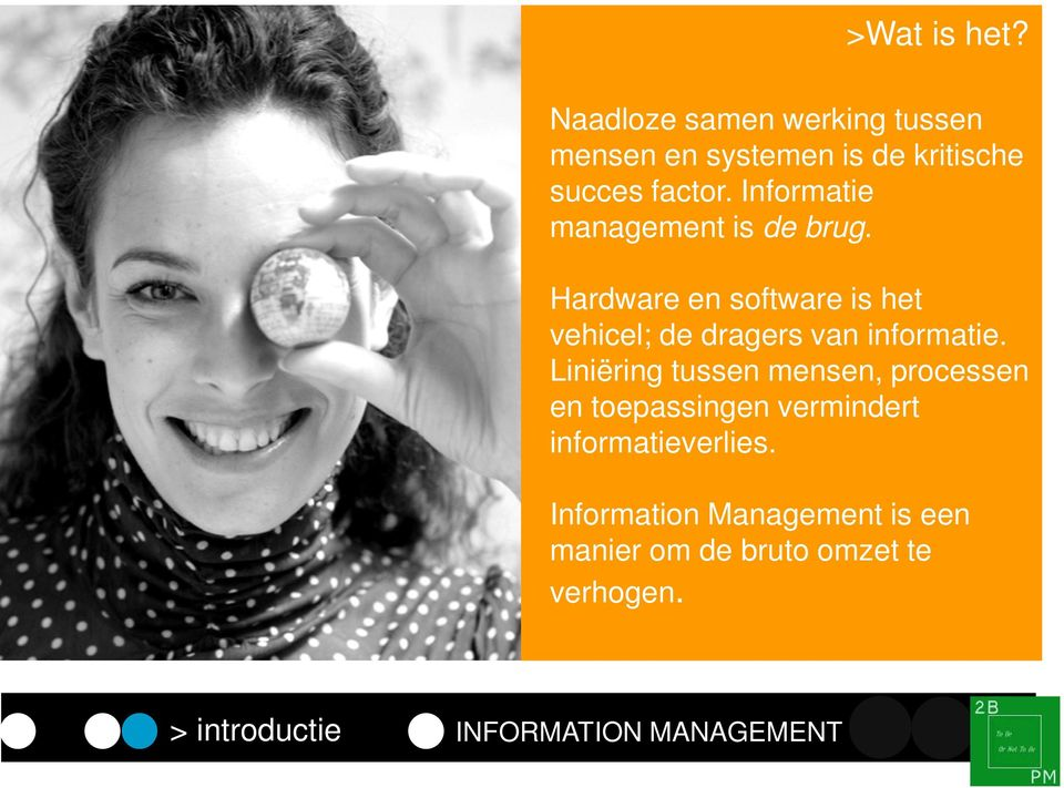Hardware en software is het vehicel; de dragers van informatie.