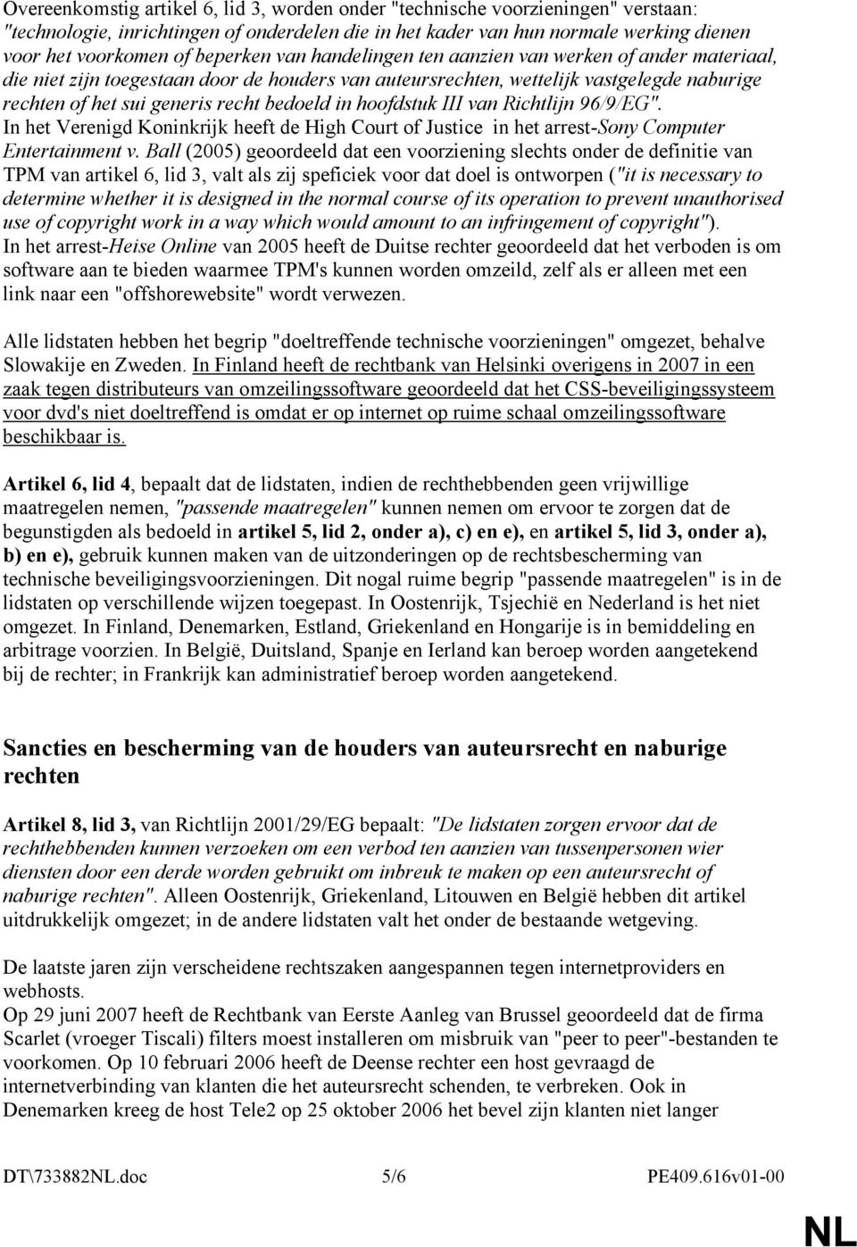 "bedoeld in hoofdstuk III van Richtlijn 96/9/EG"". In het Verenigd Koninkrijk heeft de High Court of Justice in het arrest-sony Computer Entertainment v."