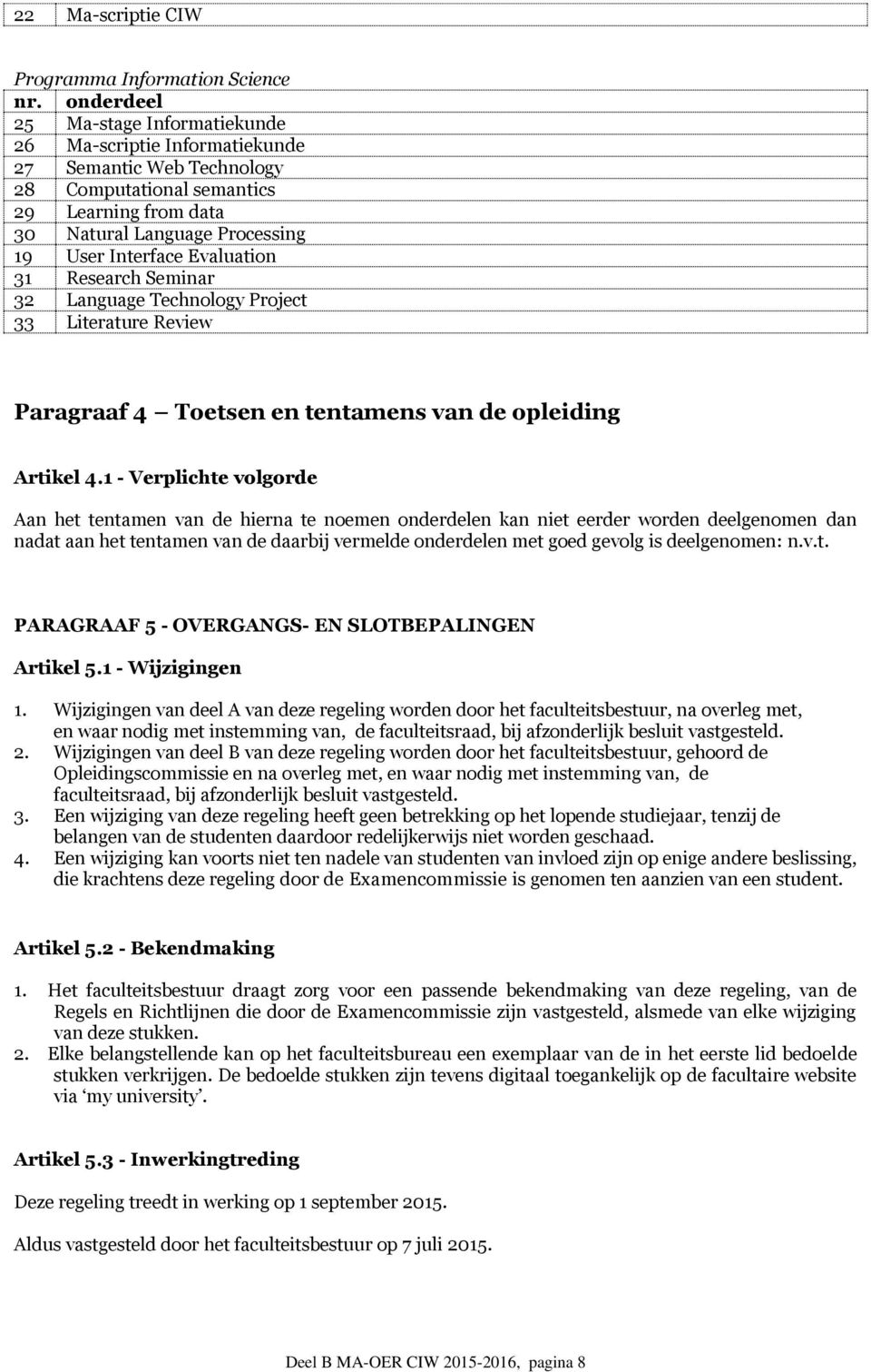 Evaluation 31 Research Seminar 32 Language Technology Project 33 Literature Review Paragraaf 4 Toetsen en tentamens van de opleiding Artikel 4.