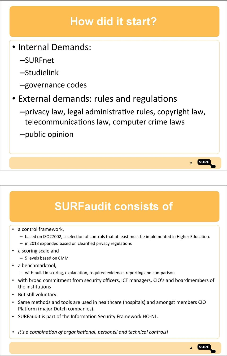 public&opinion 3 SURFaudit consists of a&control&framework, based&on&iso27002,&a&selec@on&of&controls&that&at&least&must&be&implemented&in&higher&educa@on.