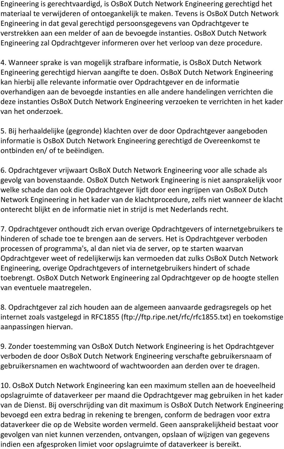 OsBoX Dutch Network Engineering zal Opdrachtgever informeren over het verloop van deze procedure. 4.