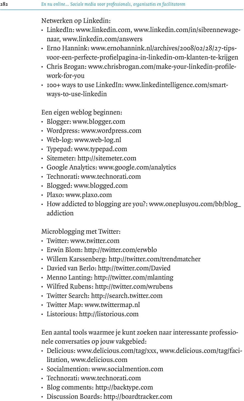 com/make-your-linkedin-profilework-for-you 100+ ways to use LinkedIn: www.linkedintelligence.com/smartways-to-use-linkedin Een eigen weblog beginnen: Blogger: www.blogger.com Wordpress: www.wordpress.