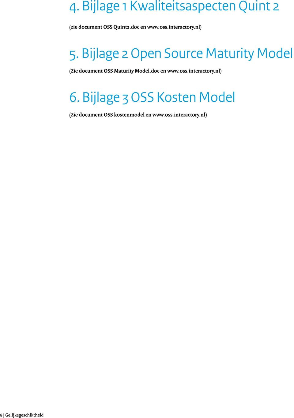 Bijlage 2 Open Source Maturity Model (Zie document OSS Maturity Model.