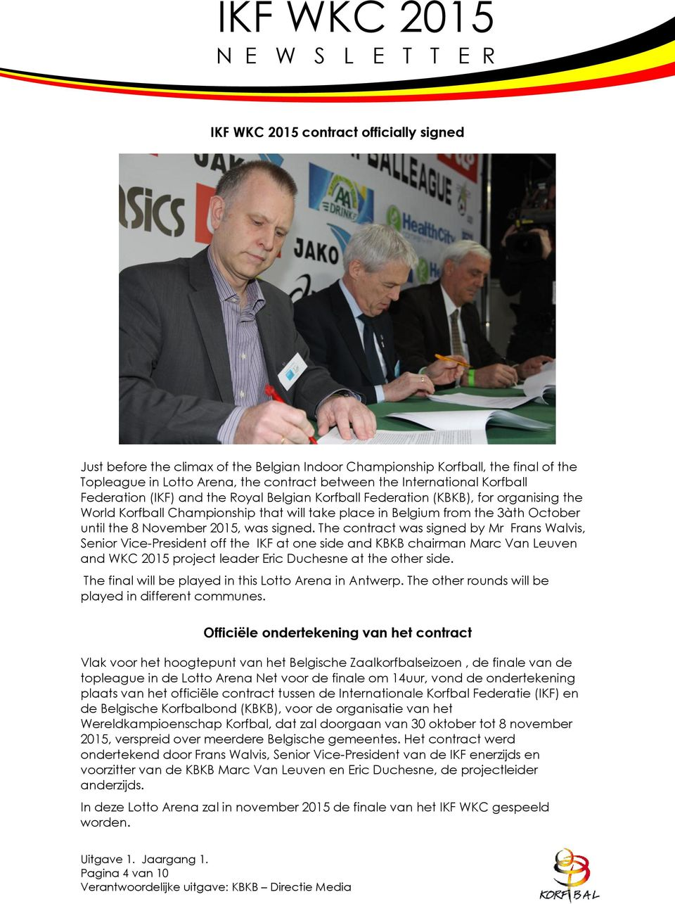 signed. The contract was signed by Mr Frans Walvis, Senior Vice-President off the IKF at one side and KBKB chairman Marc Van Leuven and WKC 2015 project leader Eric Duchesne at the other side.
