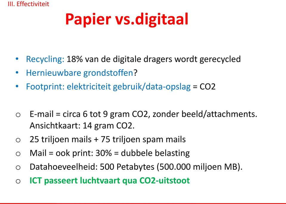 Footprint: elektriciteit gebruik/data-opslag = CO2 o E-mail = circa 6 tot 9 gram CO2, zonder beeld/attachments.