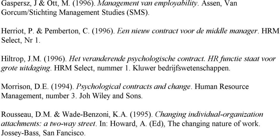 Kluwer bedrijfswetenschappen. Morrison, D.E. (1994). Psychological contracts and change. Human Resource Management, number 3. Joh Wiley and Sons. Rousseau, D.M. & Wade-Benzoni, K.