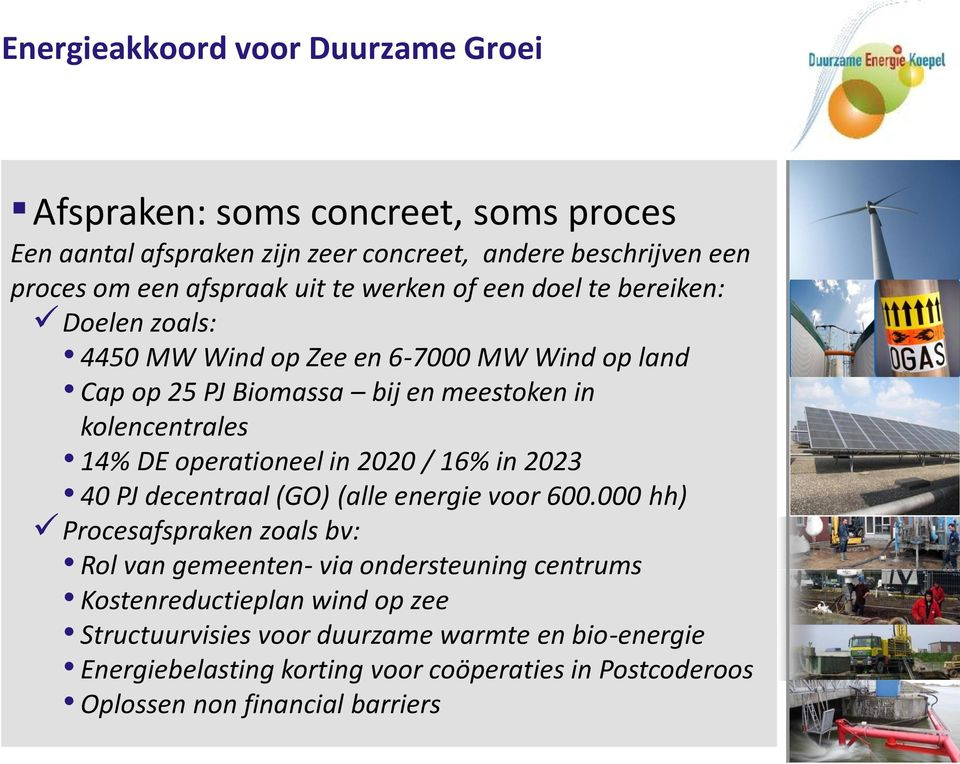 operationeel in 2020 / 16% in 2023 40 PJ decentraal (GO) (alle energie voor 600.