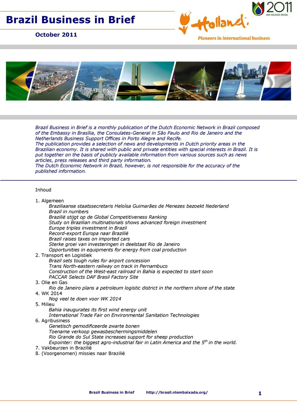 The publication provides a selection of news and developments in Dutch priority areas in the Brazilian economy. It is shared with public and private entities with special interests in Brazil.