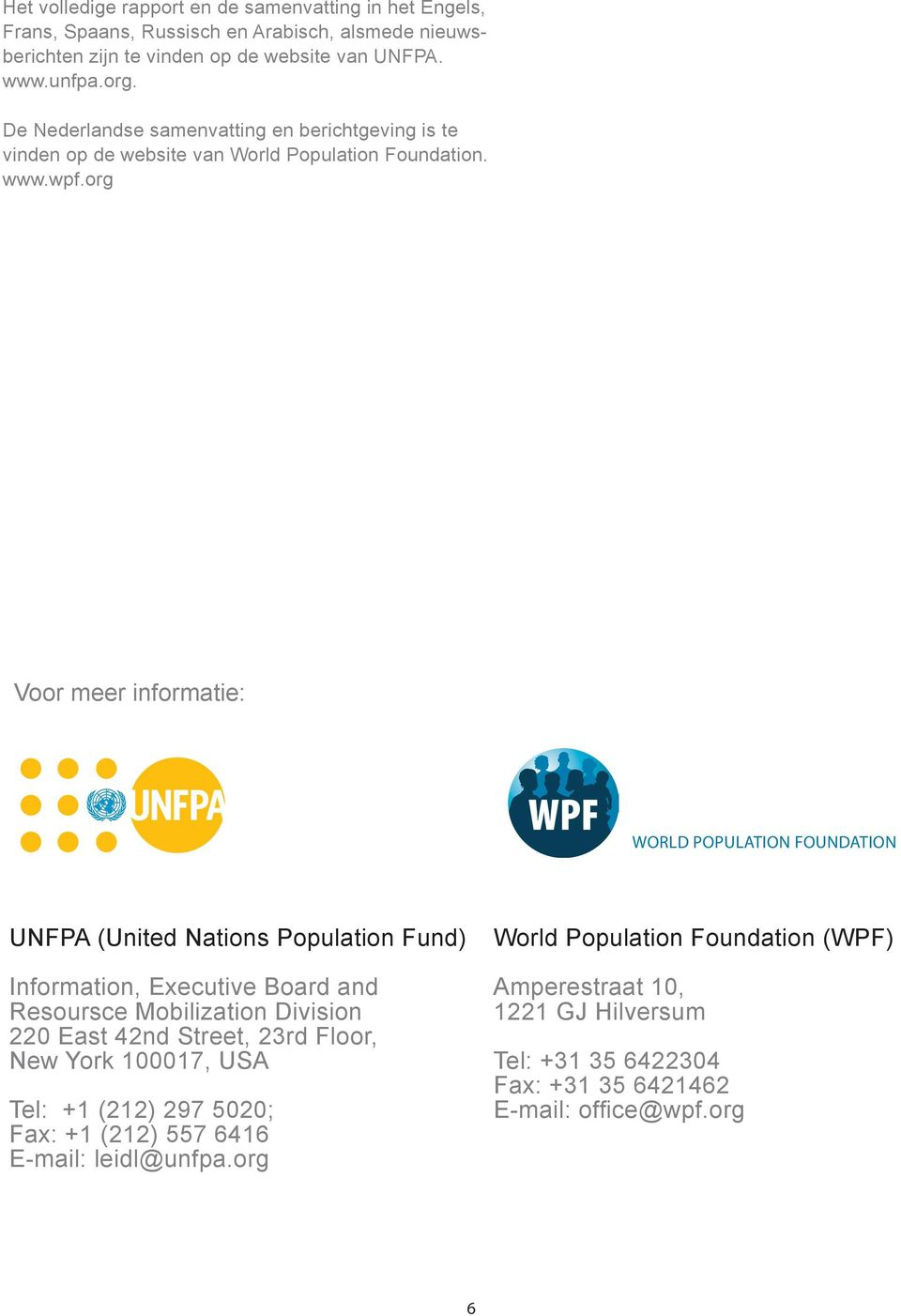 org Voor meer informatie: WORLD POPULATION FOUNDATION UNFPA (United Nations Population Fund) Information, Executive Board and Resoursce Mobilization Division 220 East 42nd