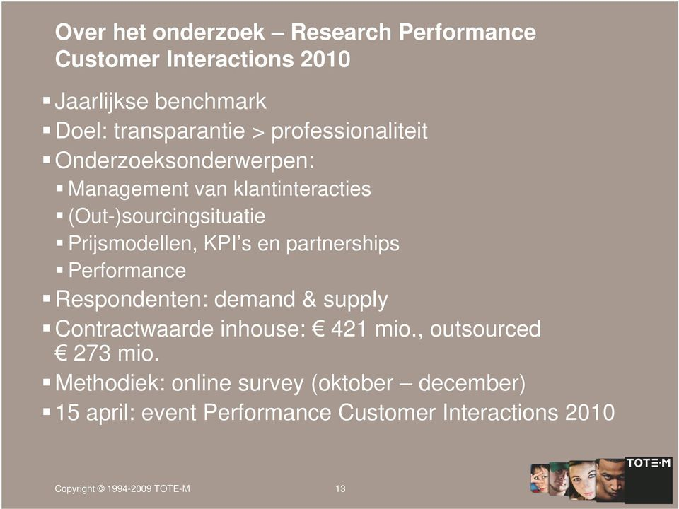 en partnerships Performance Respondenten: demand & supply Contractwaarde inhouse: 421 mio., outsourced 273 mio.