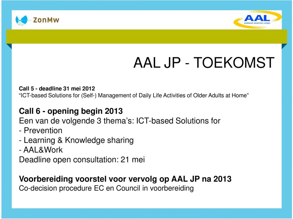 Solutions for - Prevention - Learning & Knowledge sharing - AAL&Work Deadline open consultation: 21 mei