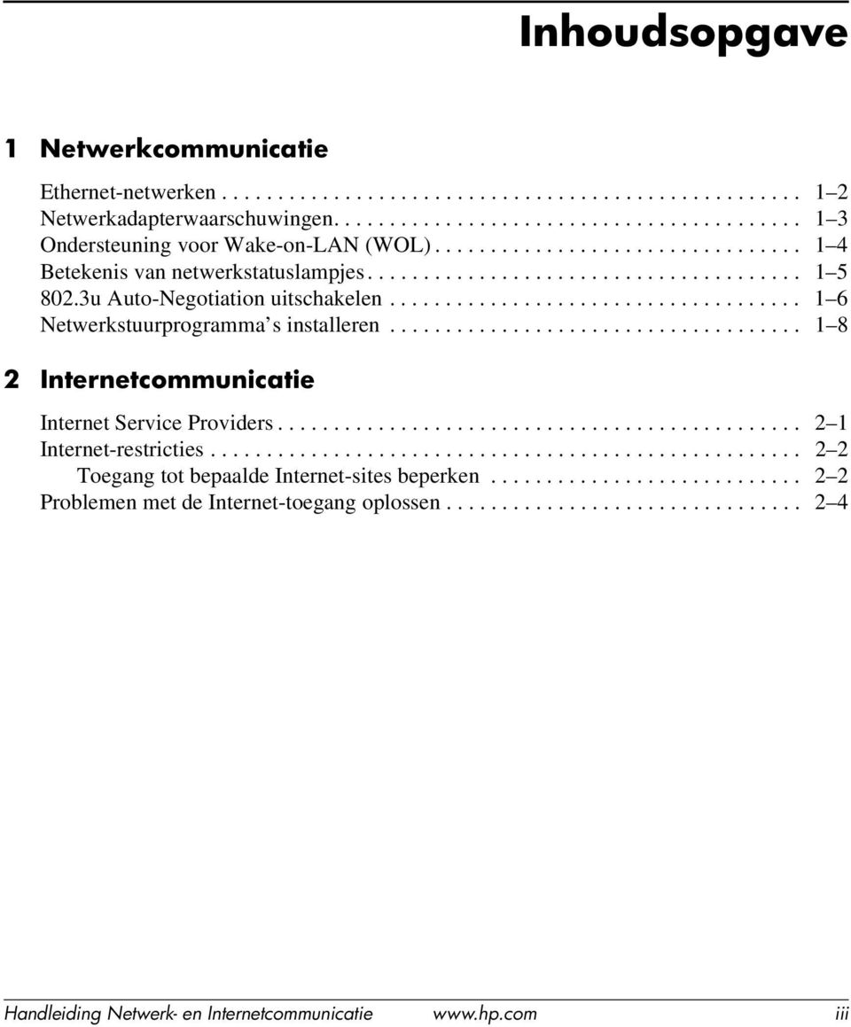.................................... 1 8 2 Internetcommunicatie Internet Service Providers............................................... 2 1 Internet-restricties.