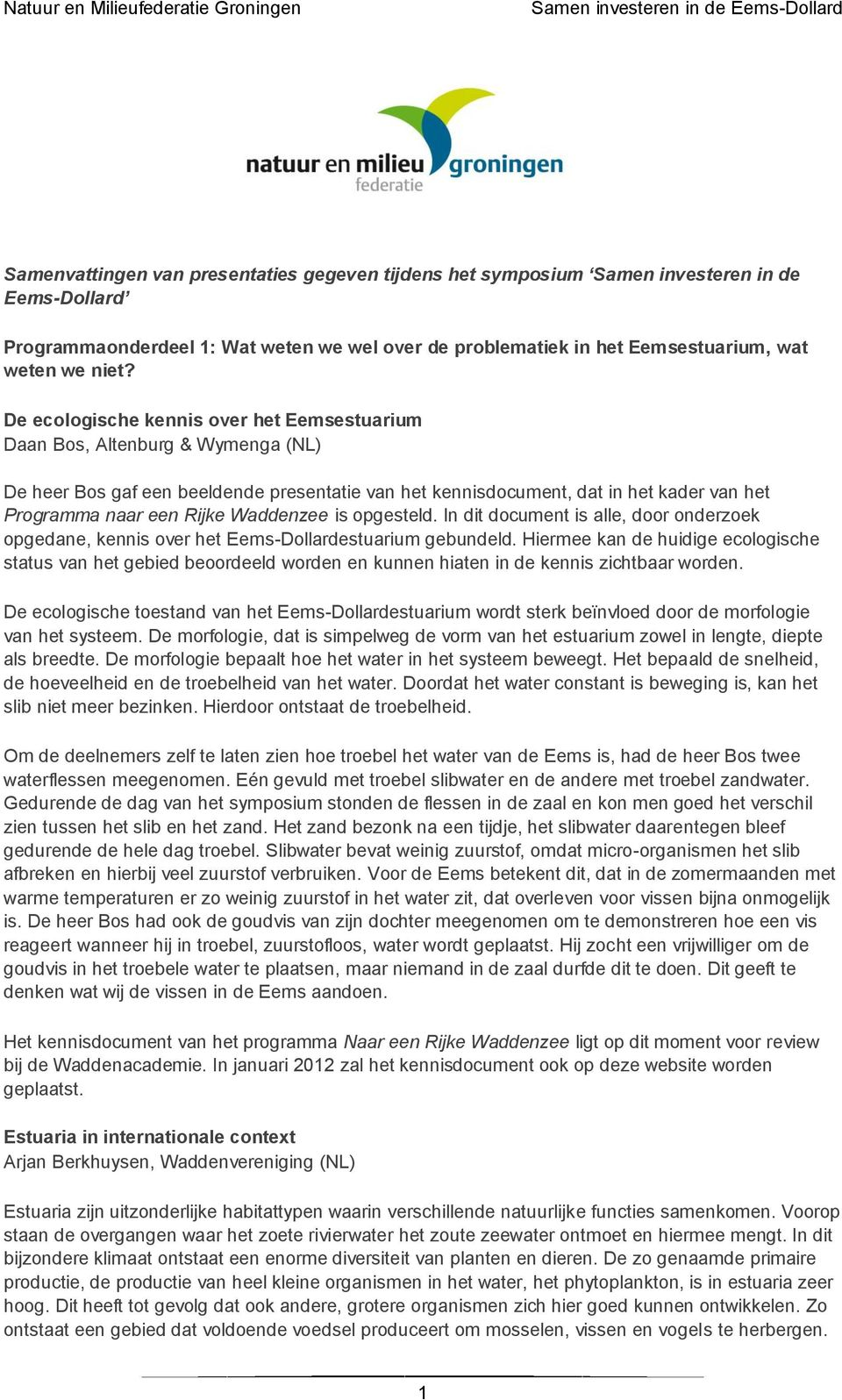 Waddenzee is opgesteld. In dit document is alle, door onderzoek opgedane, kennis over het Eems-Dollardestuarium gebundeld.