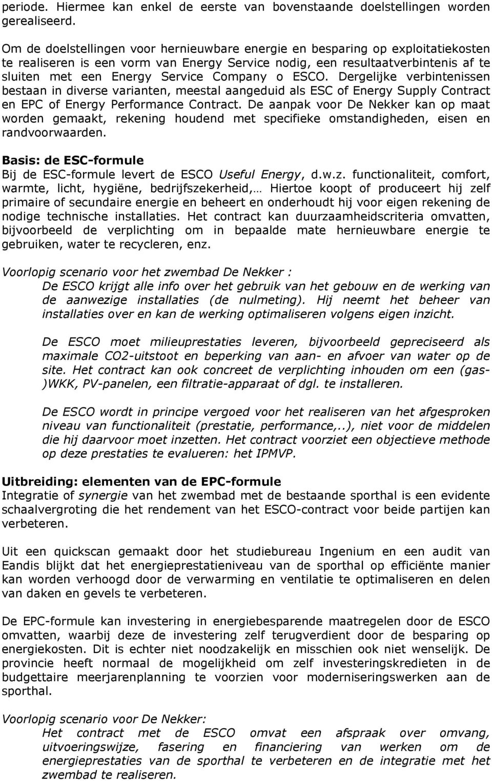 Company o ESCO. Dergelijke verbintenissen bestaan in diverse varianten, meestal aangeduid als ESC of Energy Supply Contract en EPC of Energy Performance Contract.