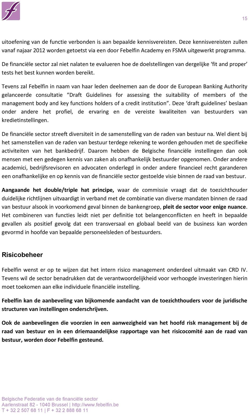 Tevens zal Febelfin in naam van haar leden deelnemen aan de door de European Banking Authority gelanceerde consultatie Draft Guidelines for assessing the suitability of members of the management body