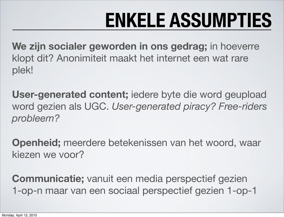 User-generated content; iedere byte die word geupload word gezien als UGC. User-generated piracy?