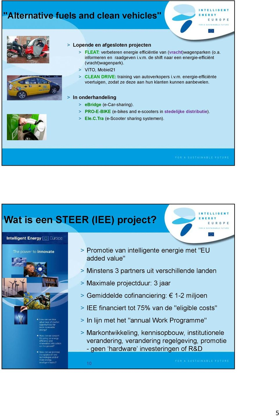 > In onderhandeling > ebridge (e-car-sharing). > PRO-E-BIKE (e-bikes and e-scooters in stedelijke distributie). > Ele.C.Tra (e-scooter sharing systemen). Wat is een STEER (IEE) project?
