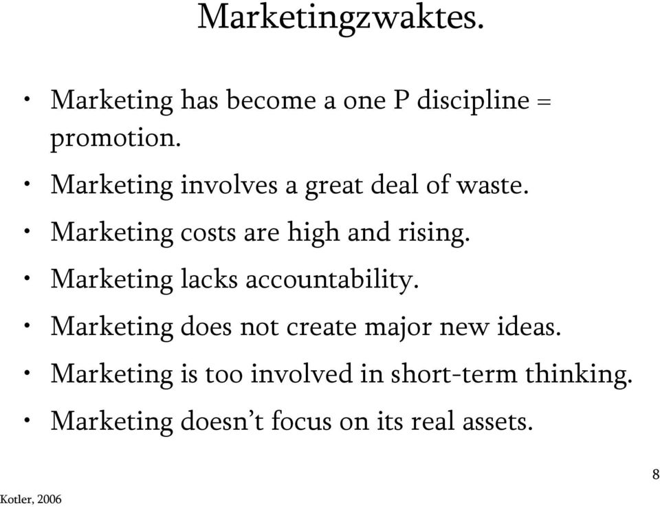 Marketing lacks accountability. Marketing does not create major new ideas.