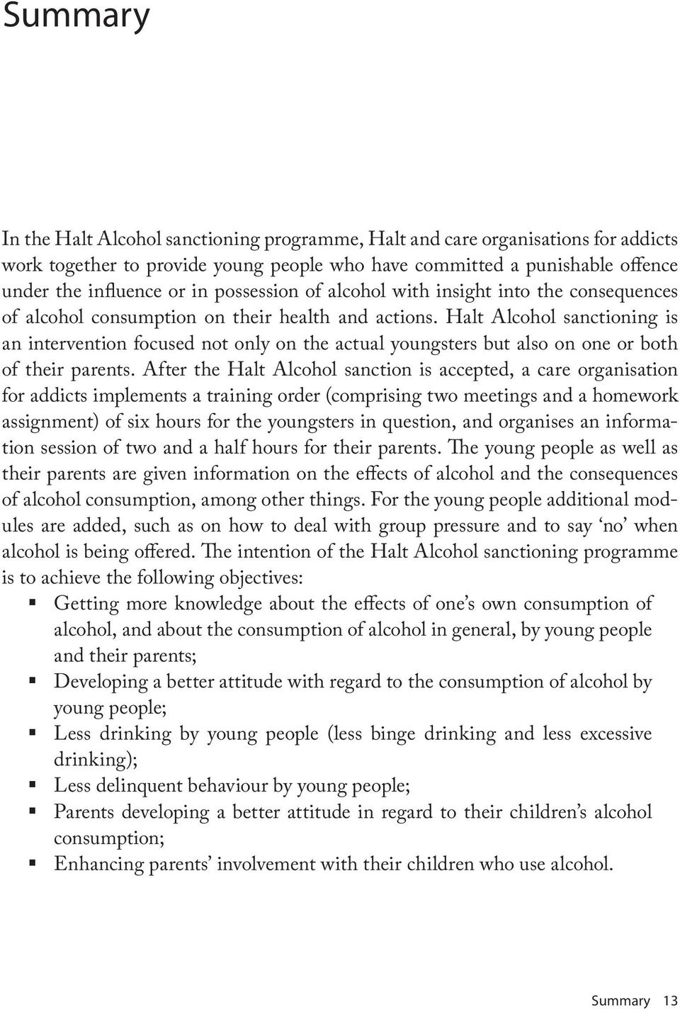 Halt Alcohol sanctioning is an intervention focused not only on the actual youngsters but also on one or both of their parents.