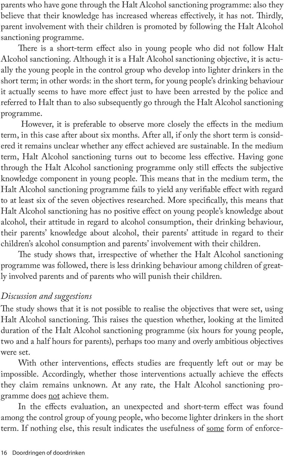 There is a short-term effect also in young people who did not follow Halt Alcohol sanctioning.
