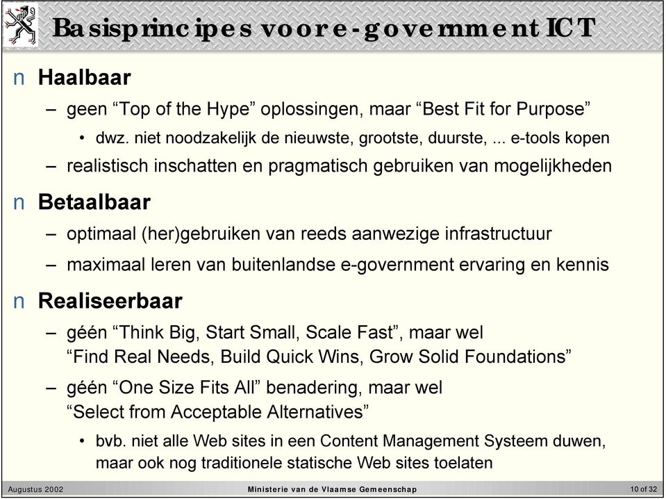 e-government ervaring en kennis Realiseerbaar géén Think Big, Start Small, Scale Fast, maar wel Find Real Needs, Build Quick Wins, Grow Solid Foundations géén One Size Fits All benadering,