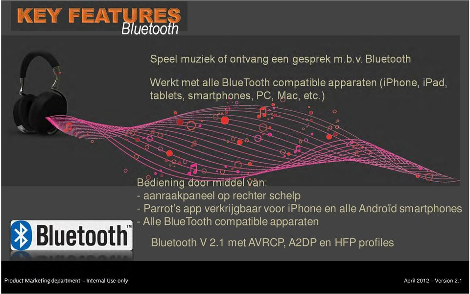 Bluetooth Werkt met alle BlueTooth compatible apparaten (iphone, ipad, tablets, smartphones,