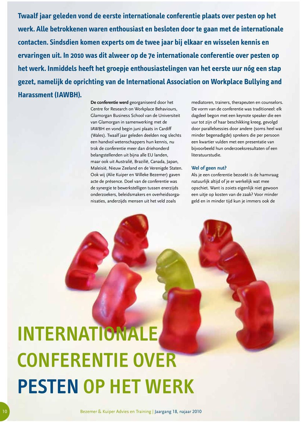 Inmiddels heeft het groepje enthousiastelingen van het eerste uur nóg een stap gezet, namelijk de oprichting van de International Association on Workplace Bullying and Harassment (IAWBH).