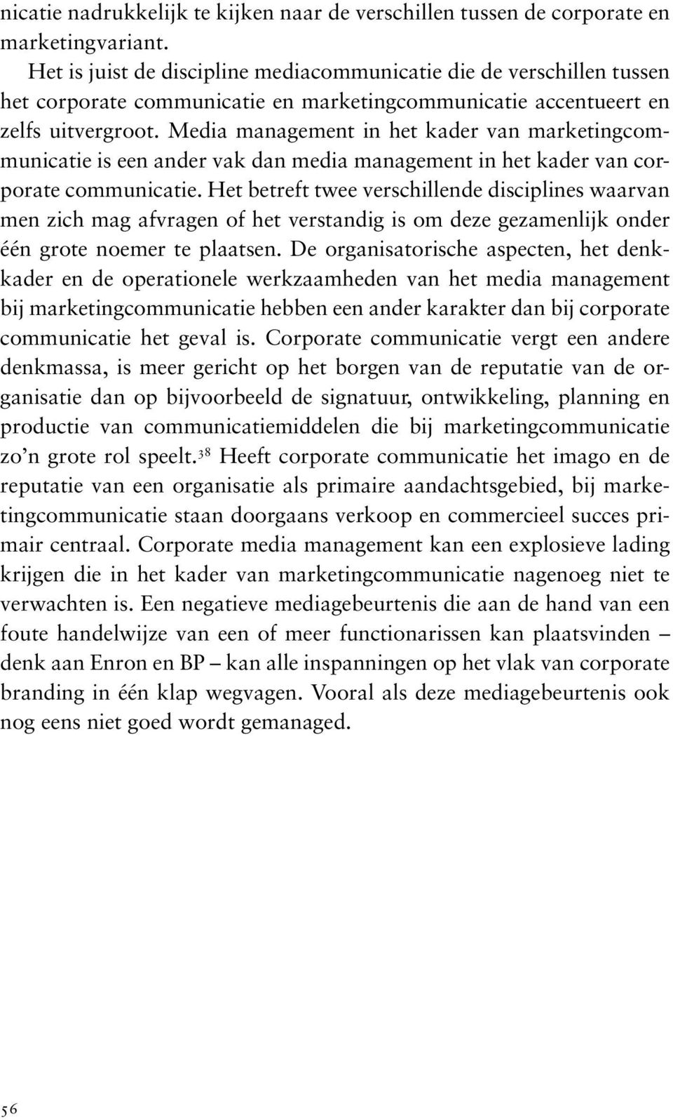 Media management in het kader van marketing is een ander vak dan media management in het kader van corporate.